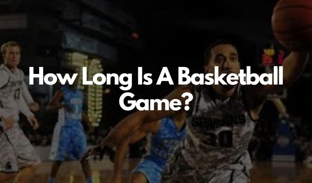 how long does a basketball game last